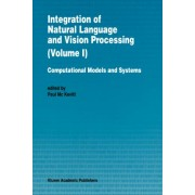 Integration of Natural Language and Vision Processing: v. 1 by Paul McKevitt