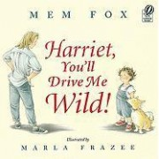 Harriet, You'll Drive Me Wild by Mem Fox