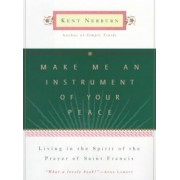 Make Me An Instrument of Your Peace by Kent Nerburn