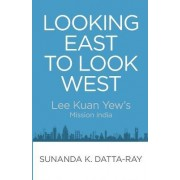 Looking East to Look West by Sunanda K. Datta-Ray