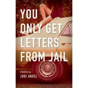 You Only Get Letters from Jail by Jodi Angel