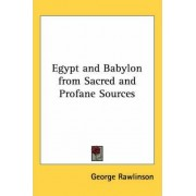 Egypt and Babylon from Sacred and Profane Sources by George Rawlinson