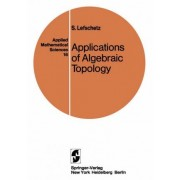 Applications of Algebraic Topology by Solomon Lefschetz