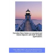 The Indian Place-Names on Long Island and Islands Adjacent, with Their Probable Significations by Tooker William Wallace