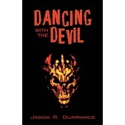 Dancing with the Devil by Jason R Durrance