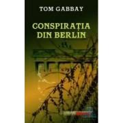 Conspiratia din Berlin - Tom Gabbay