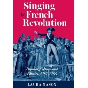 Singing the French Revolution by Laura Mason