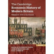 The Cambridge Economic History of Modern Britain: Volume 2, Growth and Decline, 1870 to the Present by Roderick Floud