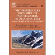 The Western Alps, from Rift to Passive Margin to Orogenic Belt: Volume 14 by Pierre Charles De Graciansky
