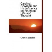Cardinal Newman and His Influence on Religious Life and Thought by Charles Sarolea