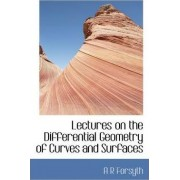 Lectures on the Differential Geometry of Curves and Surfaces by Andrew Russell Forsyth