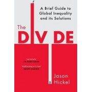 The Divide: A Brief Guide to Global Inequality and its Solutions by Jason Hickel