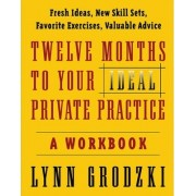 Twelve Months to Your Ideal Private Practice by Lynn Grodzki