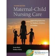 Maternal-Child Nursing Care with Women's Health Companion 2e by Susan L Ward