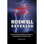 Roswell Revealed (Update 2016 / International English): The New Scientific Breakthrough Into the Controversial UFO Crash of 1947