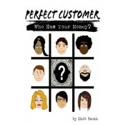 Perfect Customer: Who Has Your Money?