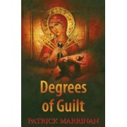 Degrees of Guilt by Patrick Marrinan