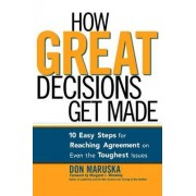How Great Decisions Get Made by Don Maruska