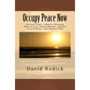 Occupy Peace Now: Restore Peace, Liberty, Honesty, Rule of Law, Sound Money, and the Constitution. End Empire-USA