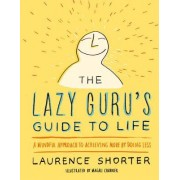 The Lazy Guru's Guide to Life: A Mindful Approach to Achieving More by Doing Less