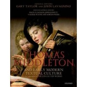 Thomas Middleton and Early Modern Textual Culture by Professor of English Renaissance Literature Gary Taylor