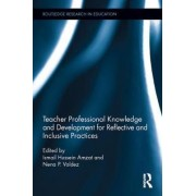 Teacher Professional Knowledge and Development for Reflective and Inclusive Practices by Ismail Hussein Amzat