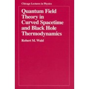 Quantum Field Theory in Curved Spacetime and Black Hole Thermodynamics by Robert M. Wald