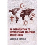 An Introduction to International Relations and Religion by Jeffrey Haynes