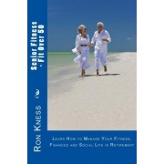 Senior Fitness - Fit Over 50 by Ron Kness