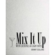 Mix it Up with Cocktails & Light Bites by Grant Collins