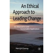 An Ethical Approach to Leading Change by Mervyn Conroy
