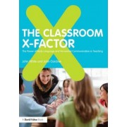 The Classroom X-Factor: The Power of Body Language and Non-verbal Communication in Teaching by John White