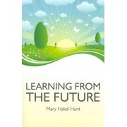 Learning from the Future by Mary Hykel Hunt
