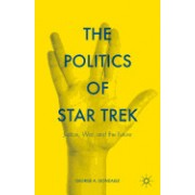 The Politics of Star Trek: Justice, War, and the Future