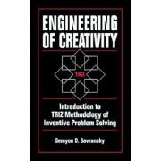 Engineering of Creativity: Introduction to Triz Methodology of Inventive Problem Solving by Semyon D. Savransky
