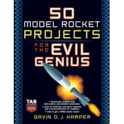 50 Model Rocket Projects for the Evil Genius by Gavin D.J. Harper