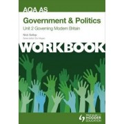AQA AS Government & Politics Unit 2 Workbook: Governing Modern Britain by Nick Gallop