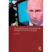 Television and Presidential Power in Putin's Russia by Tina Burrett