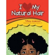 I Love My Natural Hair by Tiffany Anderson