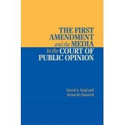 The First Amendment and the Media in the Court of Public Opinion by David A. Yalof