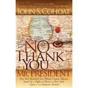No Thank You, Mr. President by John S Cohoat