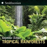 Tropical Rainforests by Seymour Simon