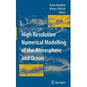 High Resolution Numerical Modelling of the Atmosphere and Ocean by Kevin Hamilton