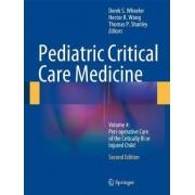 Pediatric Critical Care Medicine 2014: Peri-Operative Care of the Critically Ill or Injured Child Volume 4 by Derek S. Wheeler