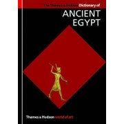 The Thames & Hudson Dictionary of Ancient Egypt by Toby Wilkinson