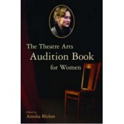 The Theatre Arts Audition Book for Women by Annika Bluhm