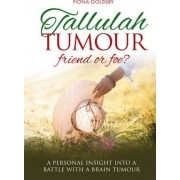Tallulah Tumour - Friend Or Foe? by Fiona Goldsby