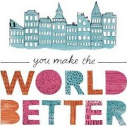 You Make the World Better by Jennifer Pletsch