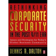 Rethinking Corporate Security in the Post 9-11 Era by Dennis Dalton