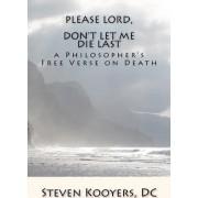 Please Lord, Don't Let Me Die Last by Steven Kooyers DC